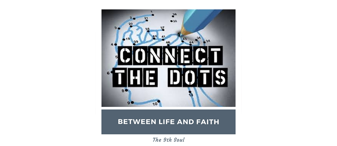 Connect the dots between life and faith